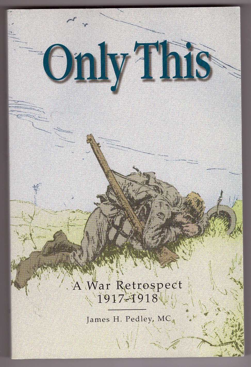 Image for Only This   A War Retrospect, 1917-1918