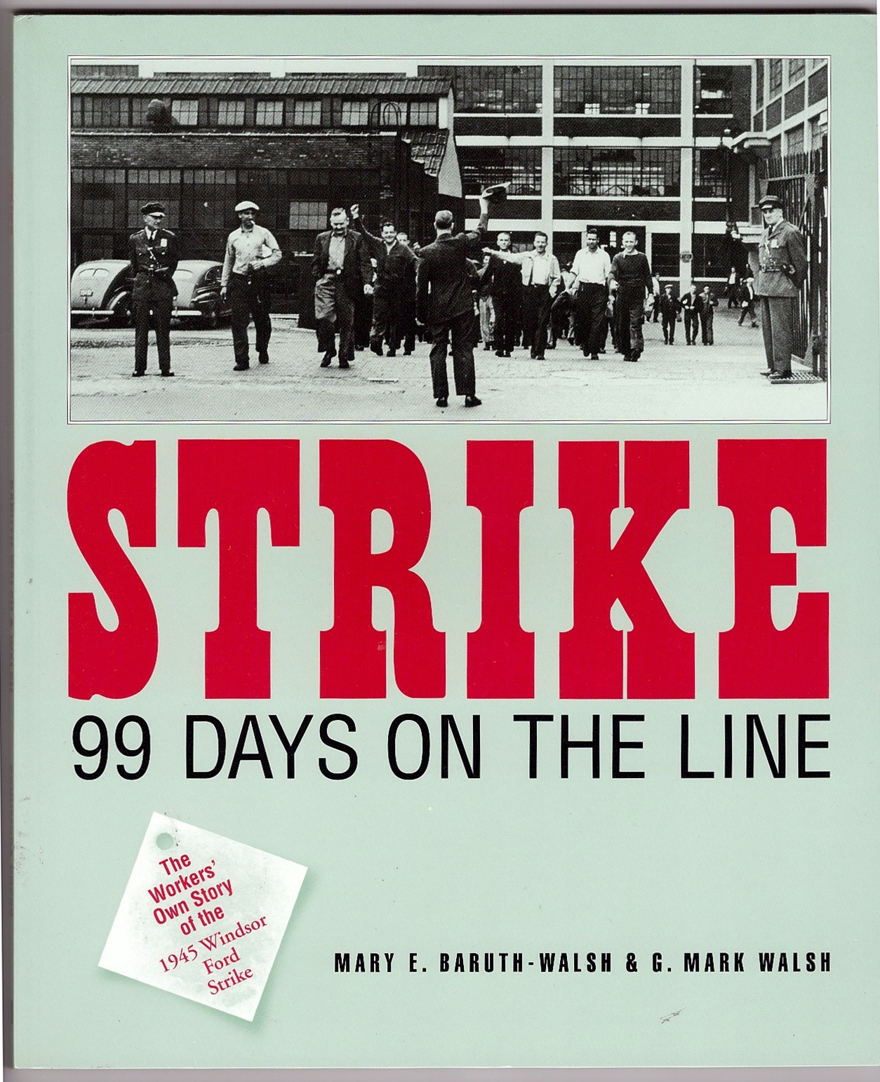 Image for Strike!  99 days on the line : the workers' own story of the 1945 Windsor Ford strike