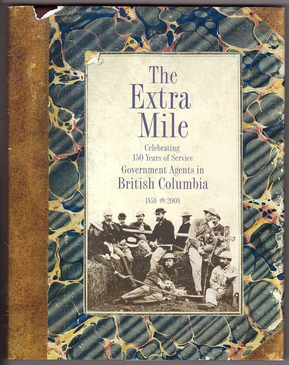 Image for The Extra Mile - Celebrating 150 Years of Service Government Agents in British Columbia 1858-2008