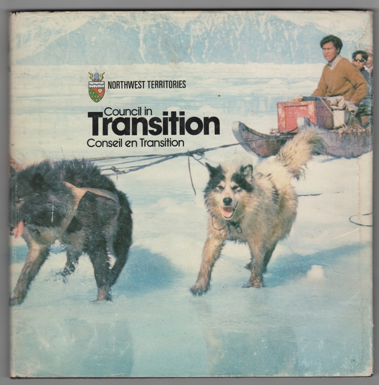 Image for Annual Report of the Government of the Northwest Territories, Council in Transition 1976/ Conseil en transition, Rapport annuel du gouvernement des Territoires du Nord-Ouest