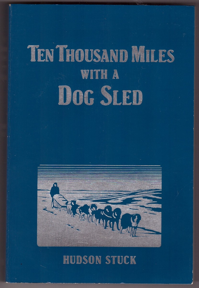 Image for Ten Thousand Miles with a Dog Sled  Narrative of Winter Travel in Interior Alaska