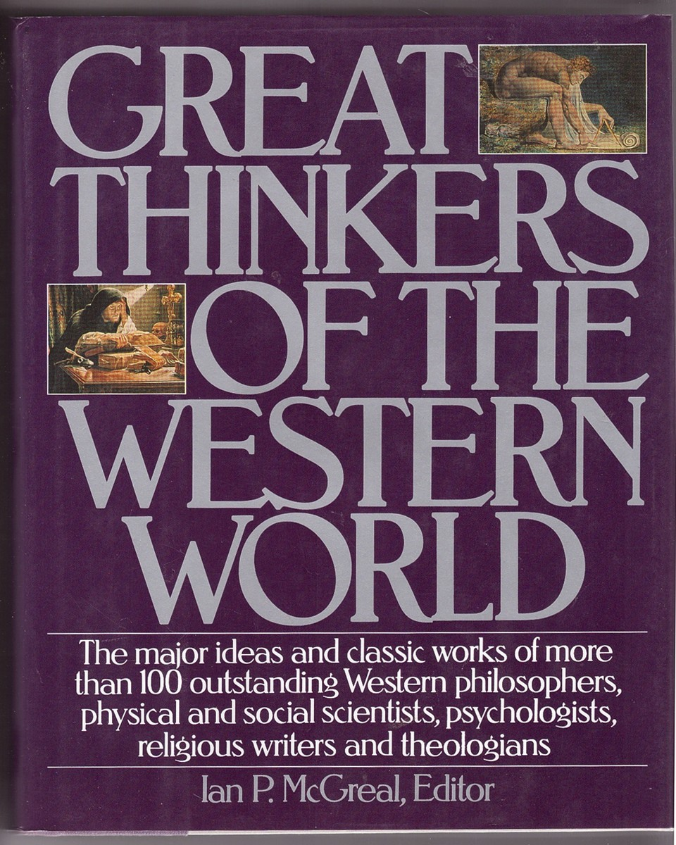 Image for Great Thinkers of the Western World  The Major Ideas and Classic Works of More Than 100 Outstanding Western Philosophers, Physical and Social Scientists, Psychologists, Religious Writers and Theologians
