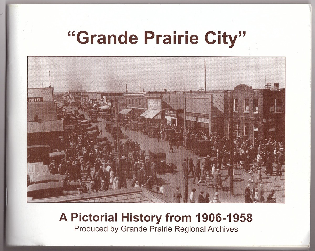"Image for ""Grande Prairie City"" A Pictorial History from 1906 - 1958"