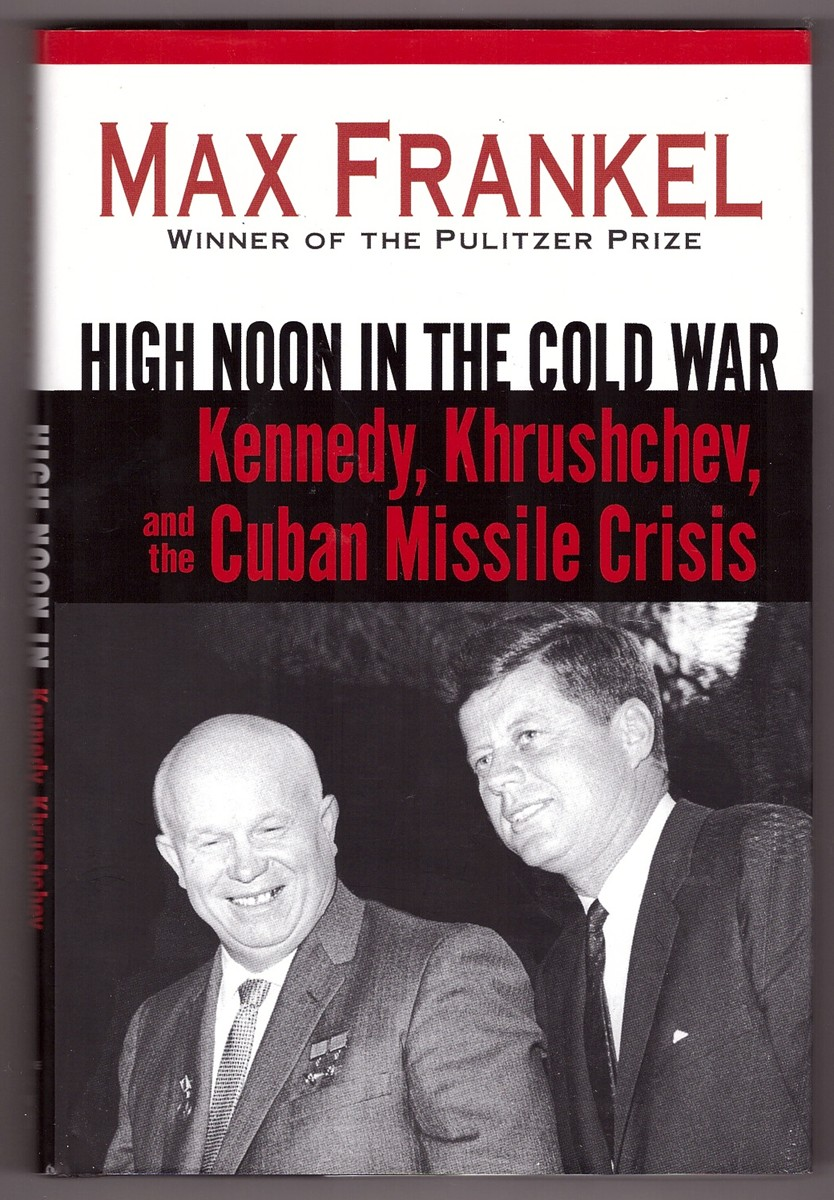 Image for High Noon in the Cold War  Kennedy, Khrushchev, and the Cuban Missile Crisis