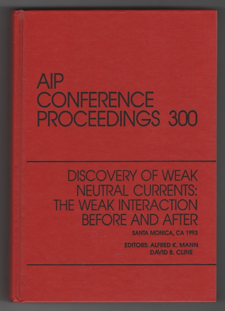 Image for Discovery of Weak Neutral Currents  The Weak Interaction Before and After: Proceedings of the Conference held in Santa Monica, CA, February 1993