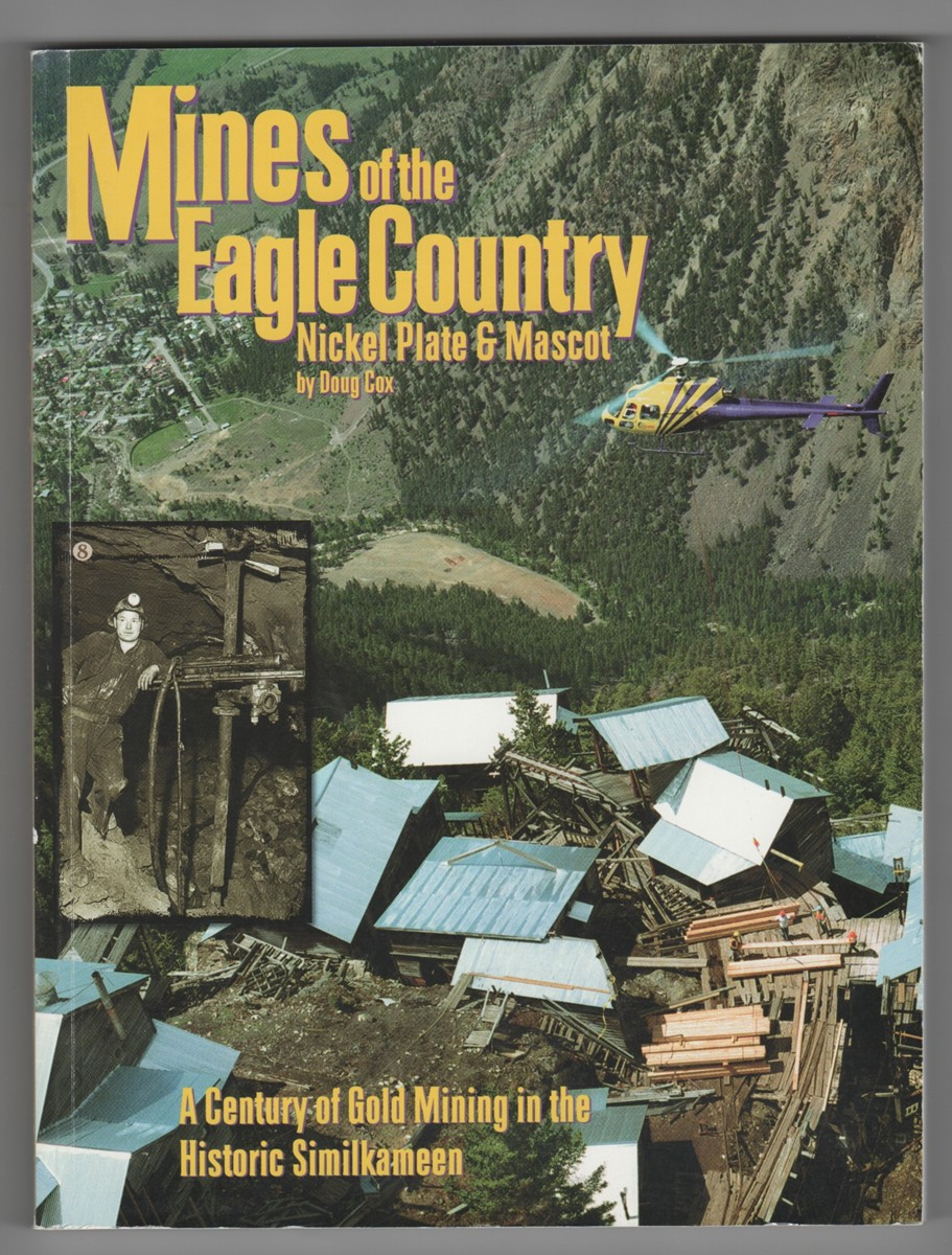 Image for Mines of the Eagle Country  Nickel Plate & Mascot; A Century of Gold Mining in the Historic Similkameen