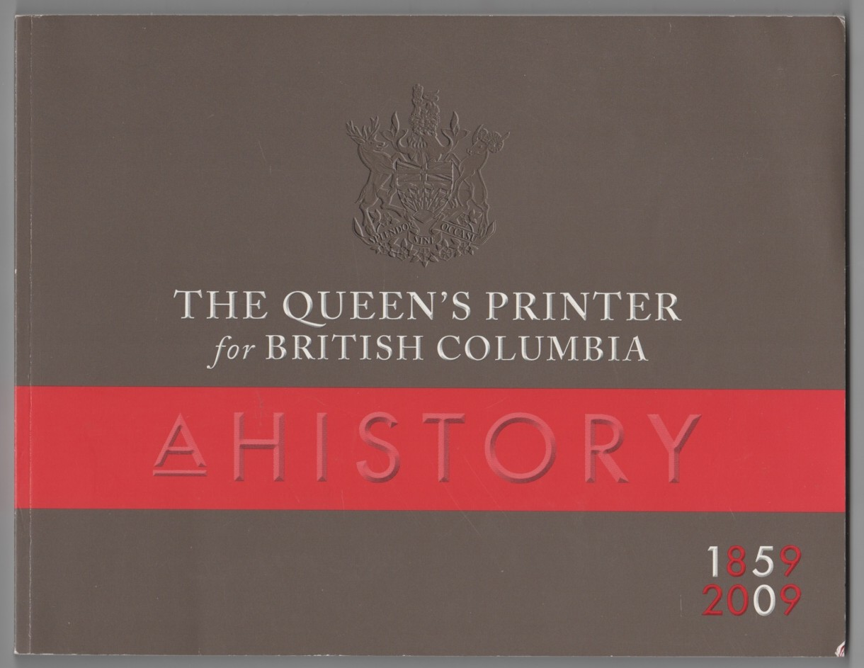 Image for The Queen's Printer for British Columbia A History 1859-2009