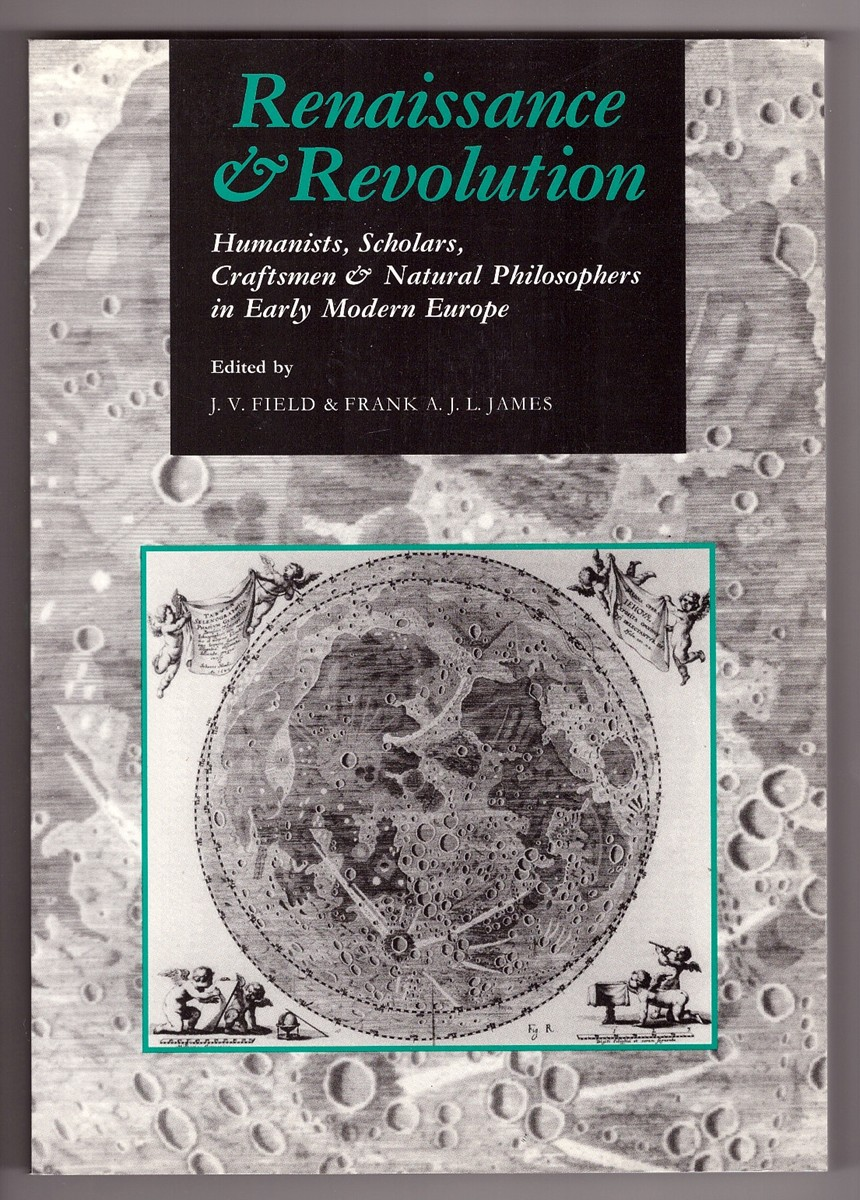 Image for Renaissance and Revolution  Humanists, Scholars, Craftsmen and Natural Philosophers in Early Modern Europe