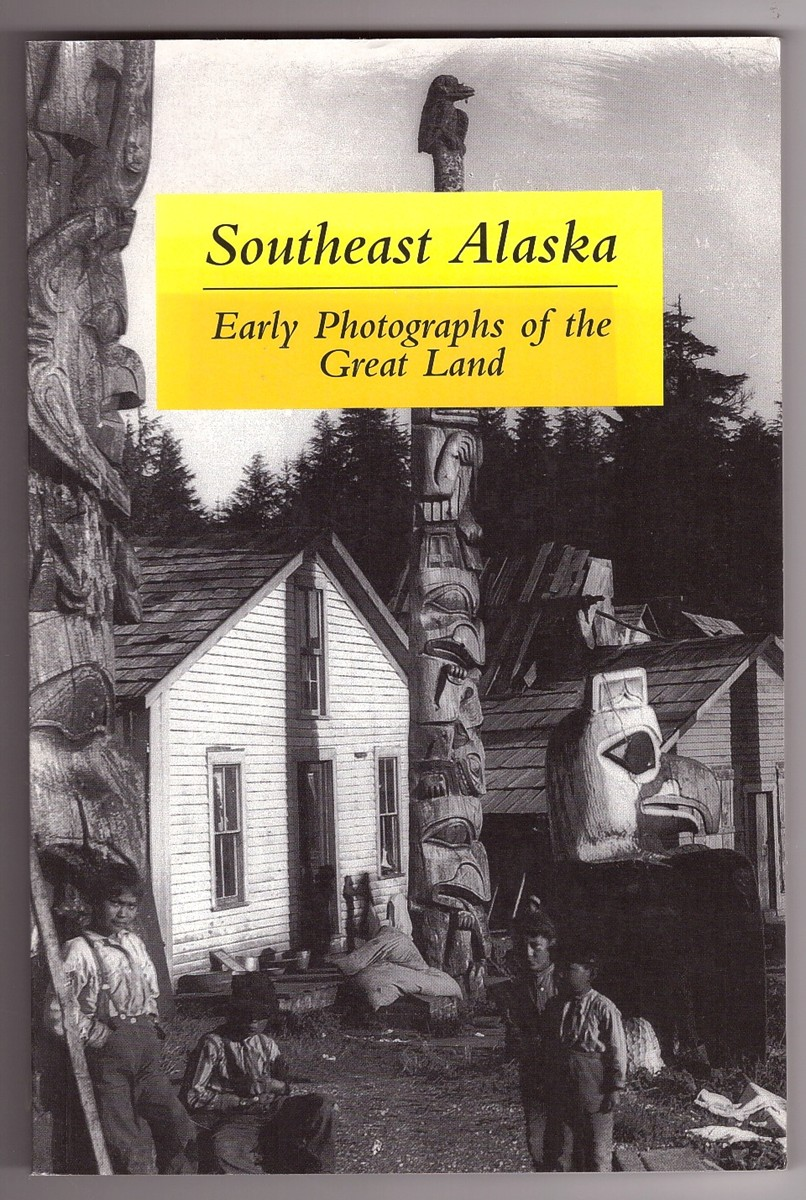 Image for Southeast Alaska  Early Photographs of the Great Land