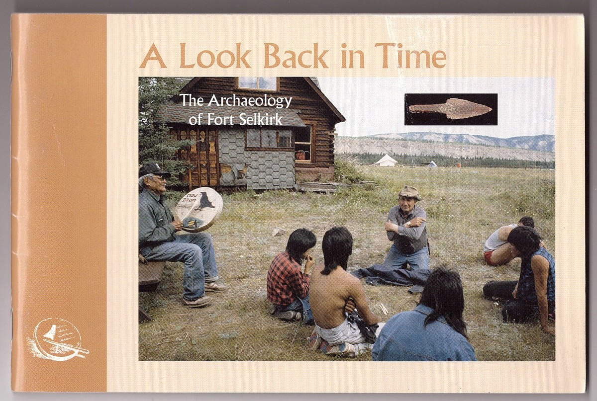 Image for A Look Back in Time The Archaeology of Fort Selkirk