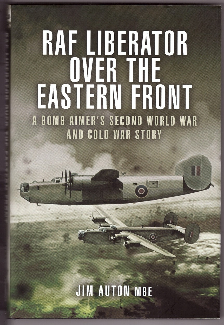Image for RAF Liberator over the Eastern Front  A Bomb Aimer's Second World War and Cold War Story