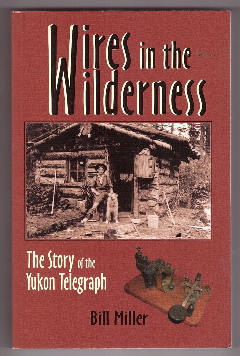 Image for Wires in the Wilderness  The Story of the Yukon Telegraph