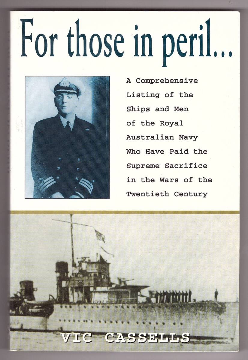 Image for For Those in Peril  Comprehensive Listing of the Ships and Men of the Royal Australian Navy Who Have Paid the Supreme Sacrifice in the Wars of the Twentieth Century