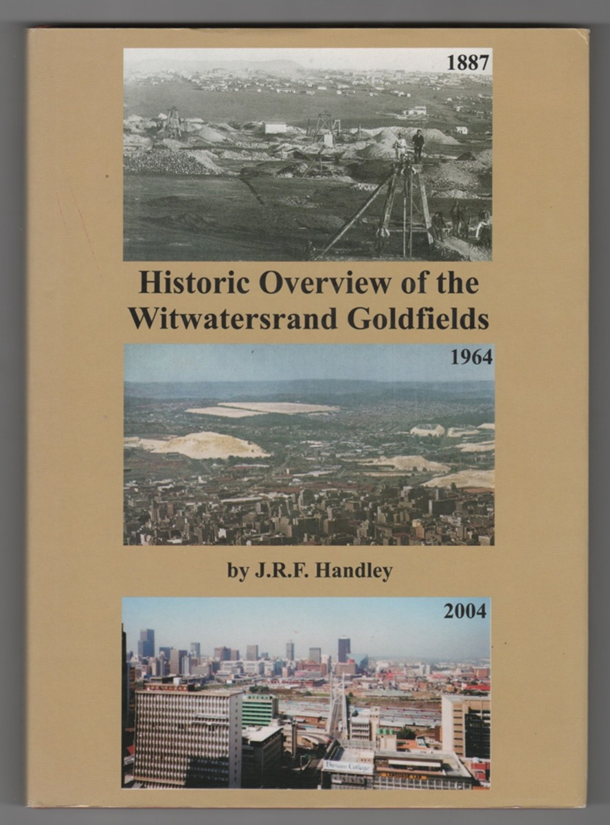 Image for Historic Overview of the Witwatersrand Goldfields  A Review of the Discovery, Geology, Geophysics, Development, Mining, Production and Future of the W