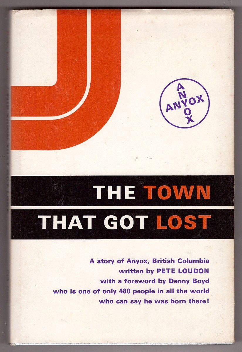 Image for The town that got lost  A story of Anyox, British Columbia