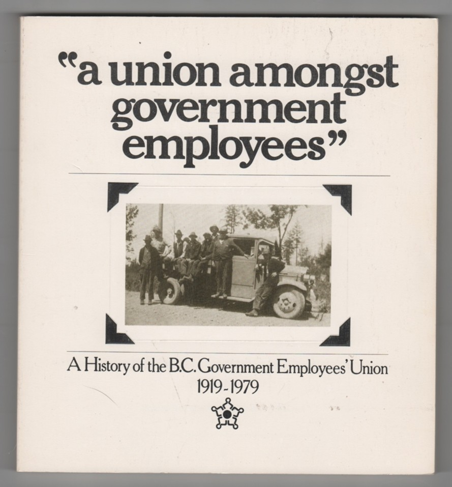 "Image for ""a union amongst government employees"" A History of the B.C. Government Employees' Union 1919-1979"