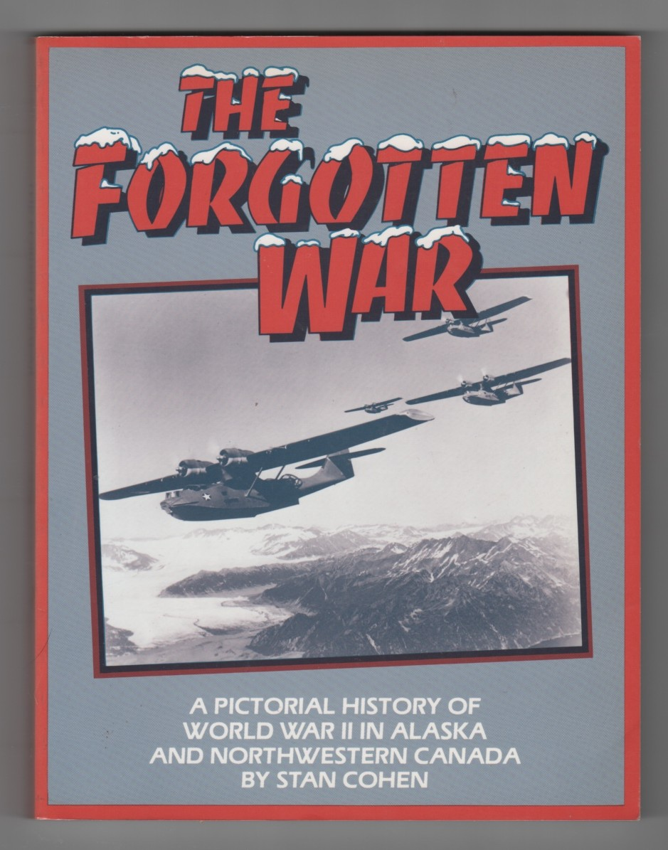 Image for The Forgotten War  A Pictorial History of World War II in Alaska and Northwestern Canada, Vol. 1