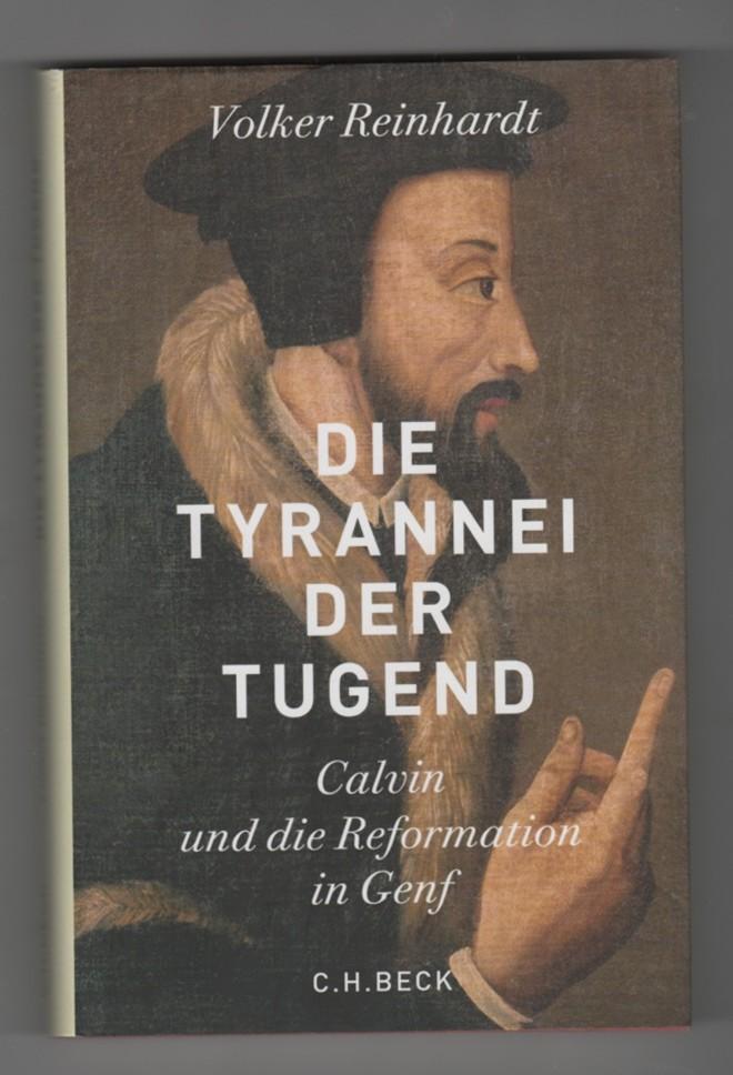Image for Die Tyrannei der Tugend; Calvin und die Reformation in Genf