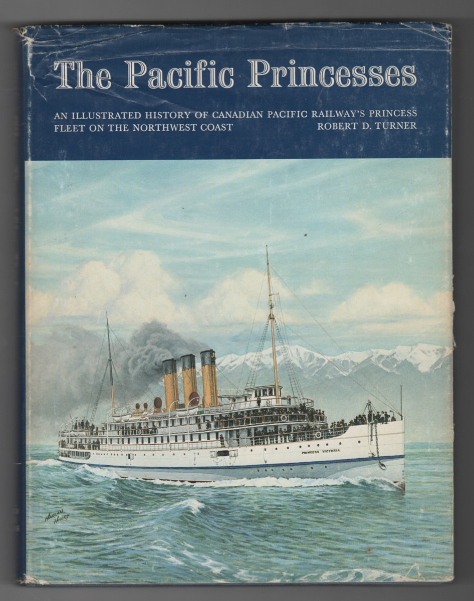 Image for The Pacific Princesses An Illustrated History of Canadian Pacific Railway's Princess Fleet on the Northwest Coast