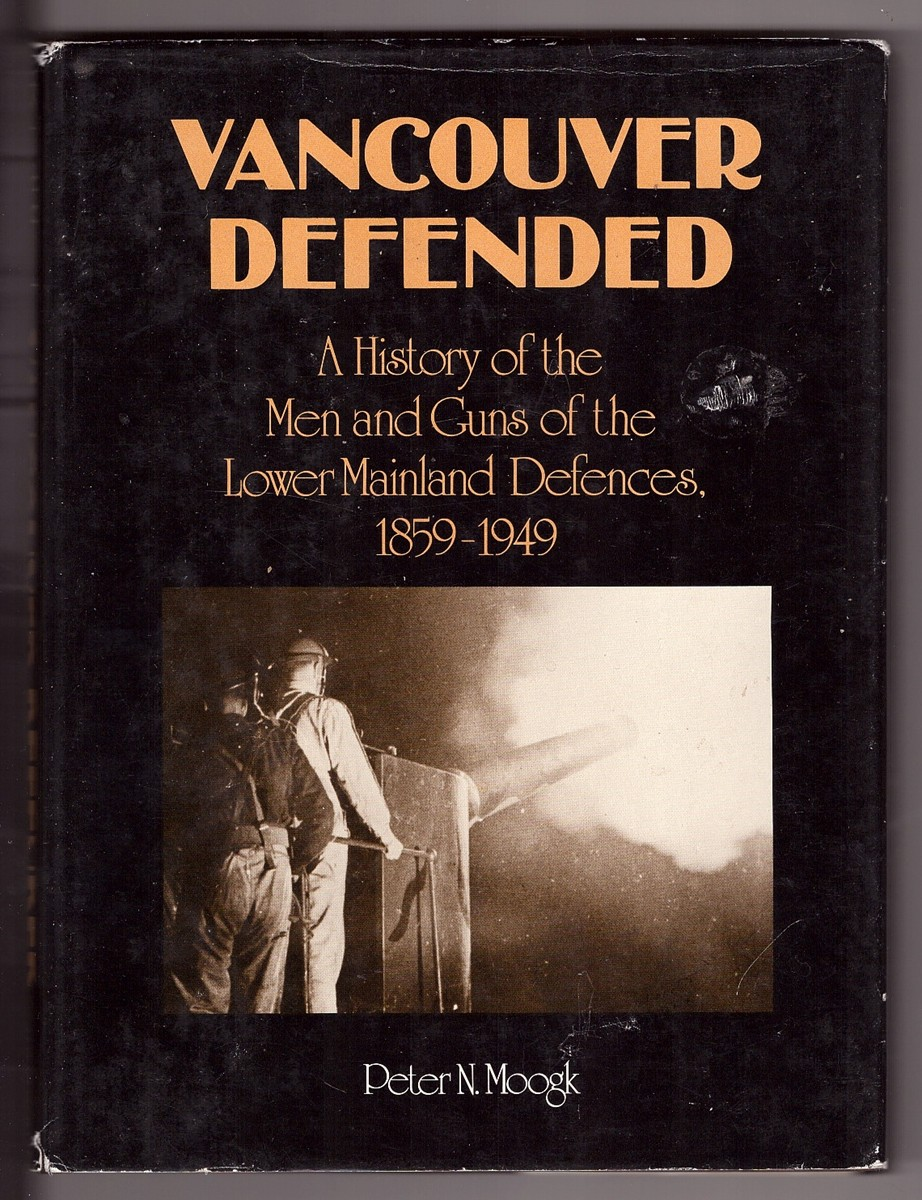 Image for Vancouver Defended  History of the men and guns of the Lower Mainland defences, 1859-1949