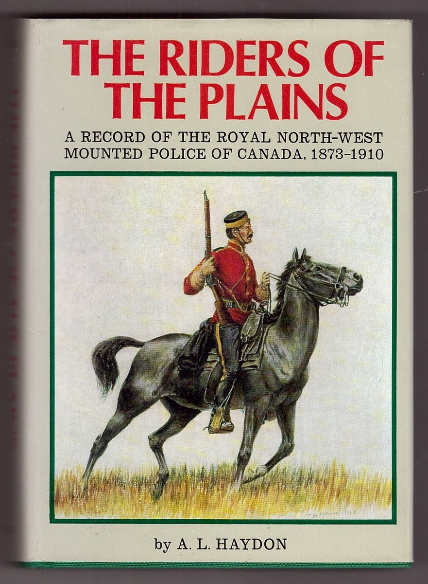 Image for The Riders of the Plains;  A record of the Royal North-West Mounted Police of Canada 1873-1910,