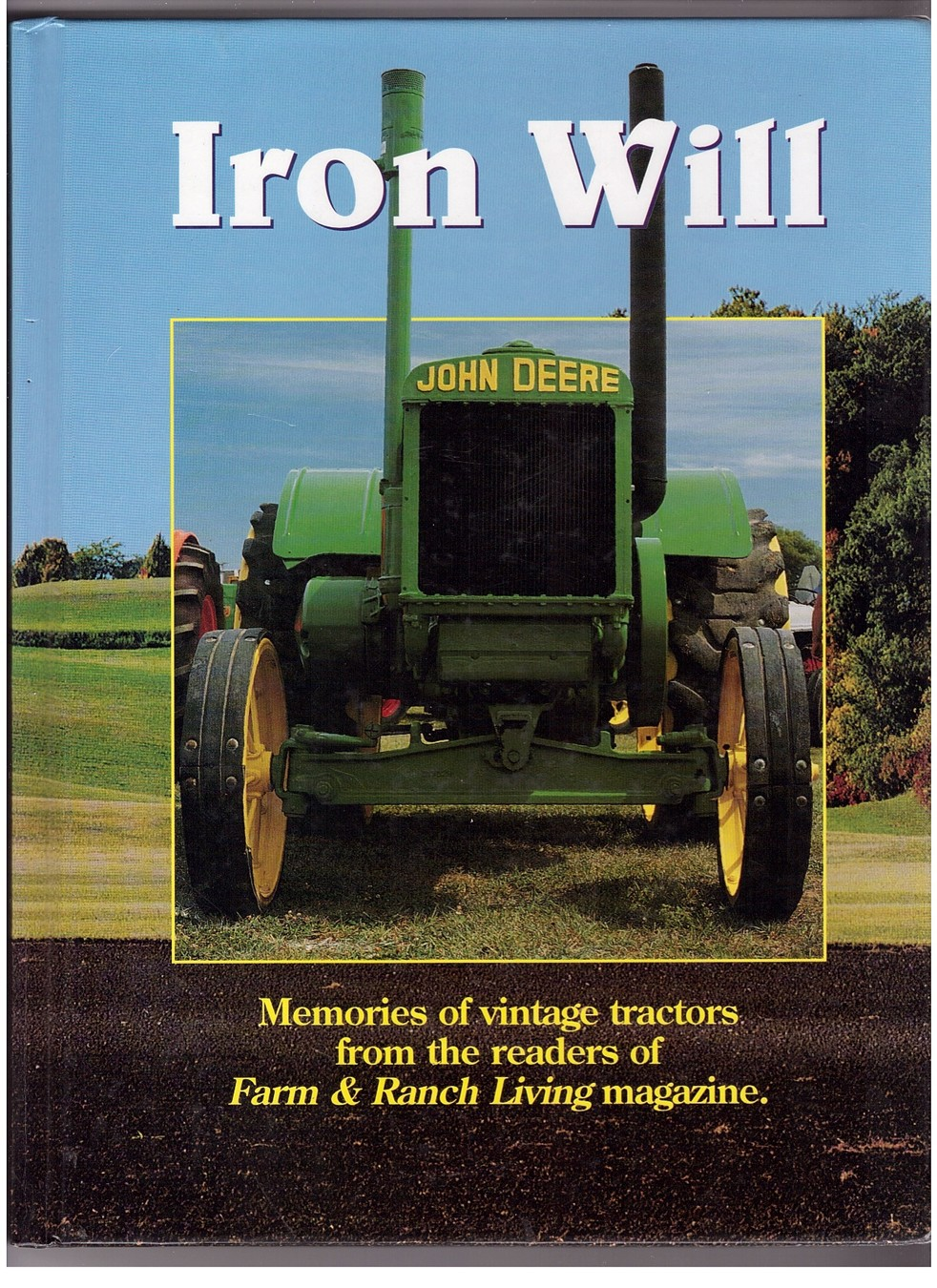 Image for Iron Will  Memories of Vintage Tractors from the Readers of Farm & Ranch Living Magazine