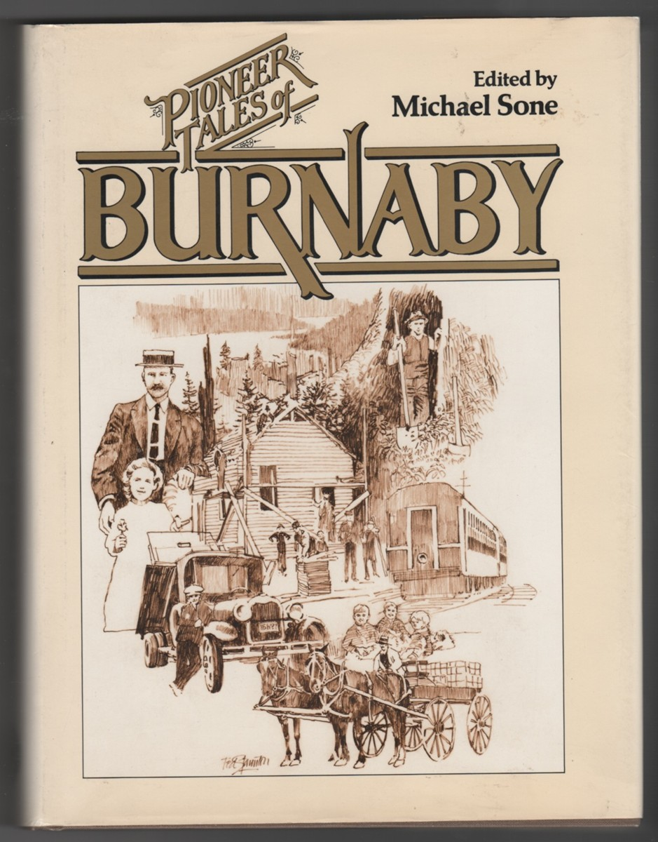 Image for Pioneer Tales of Burnaby  Early Burnaby as recalled by the settlers themselves who arrived from every corner of the world between 1888 and 1930