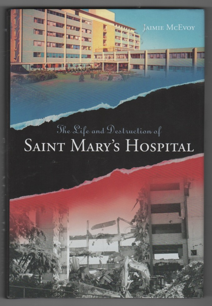 Image for The Life and Destruction of Saint Mary's Hospital