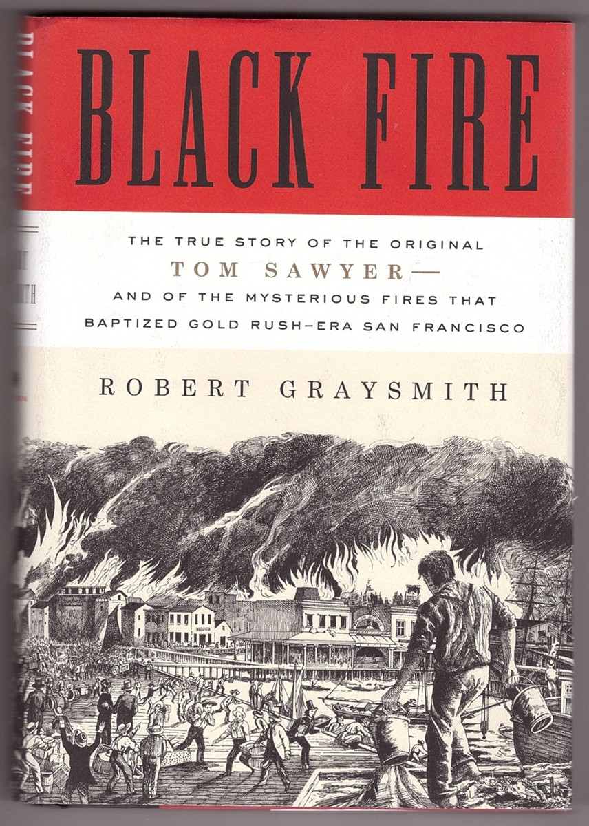 Image for Black Fire  The True Story of the Original Tom Sawyer--and of the Mysterious Fires That Baptized Gold Rush-Era San Francisco