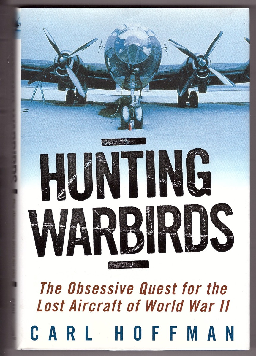 Image for Hunting Warbirds  The Obsessive Quest for the Lost Aircraft of World War II