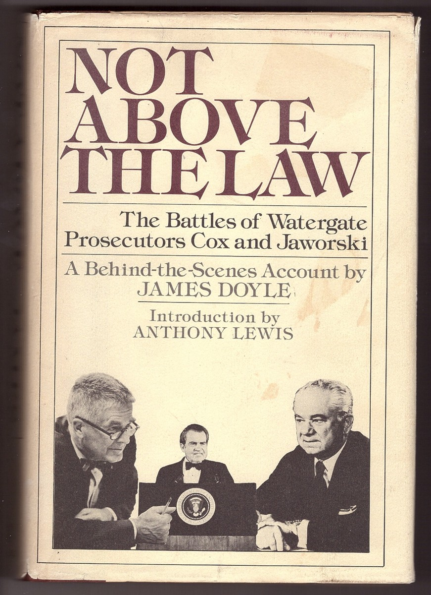 Not Above the Law  The Battles of Watergate Prosecutors Cox and Jaworski- A Behind-the-Scenes Account