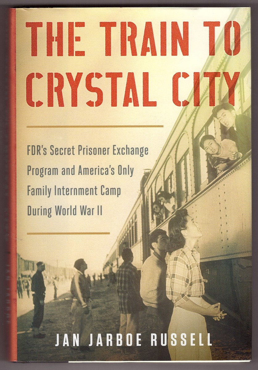 Image for The Train to Crystal City  FDR's Secret Prisoner Exchange Program and America's Only Family Internment Camp During World War II