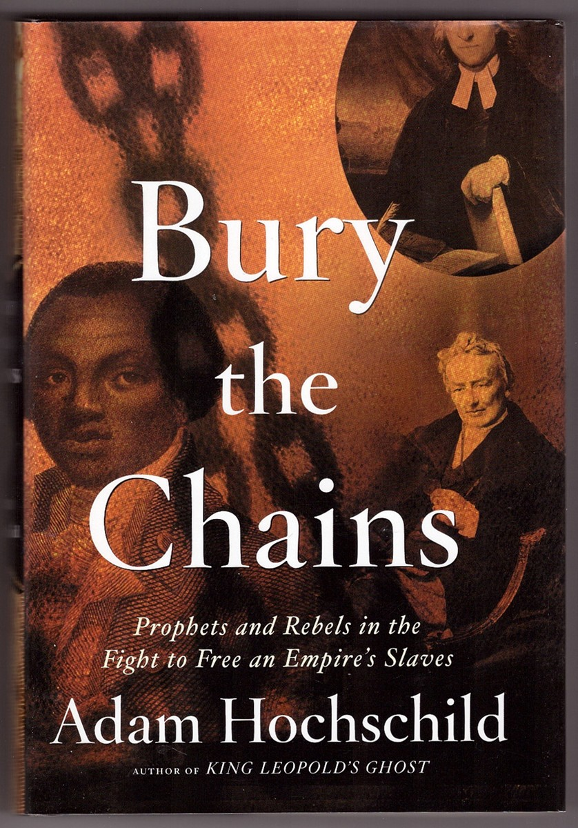 Image for Bury the Chains  Prophets and Rebels in the Fight to Free an Empire's Slaves
