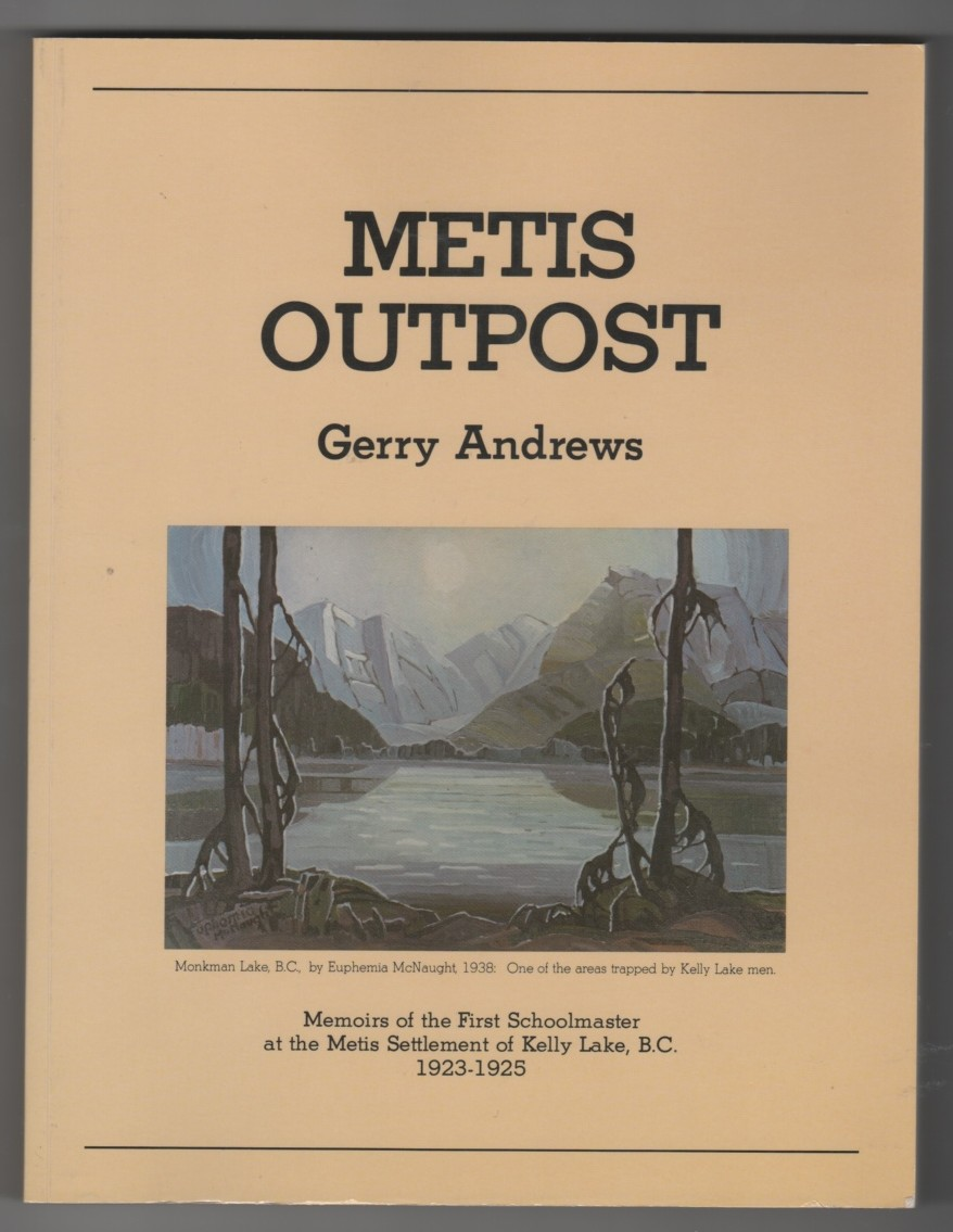 Image for Metis Outpost  Memoirs of the first schoolmaster at the Metis settlement of Kelly Lake, B.C., 1923-1925
