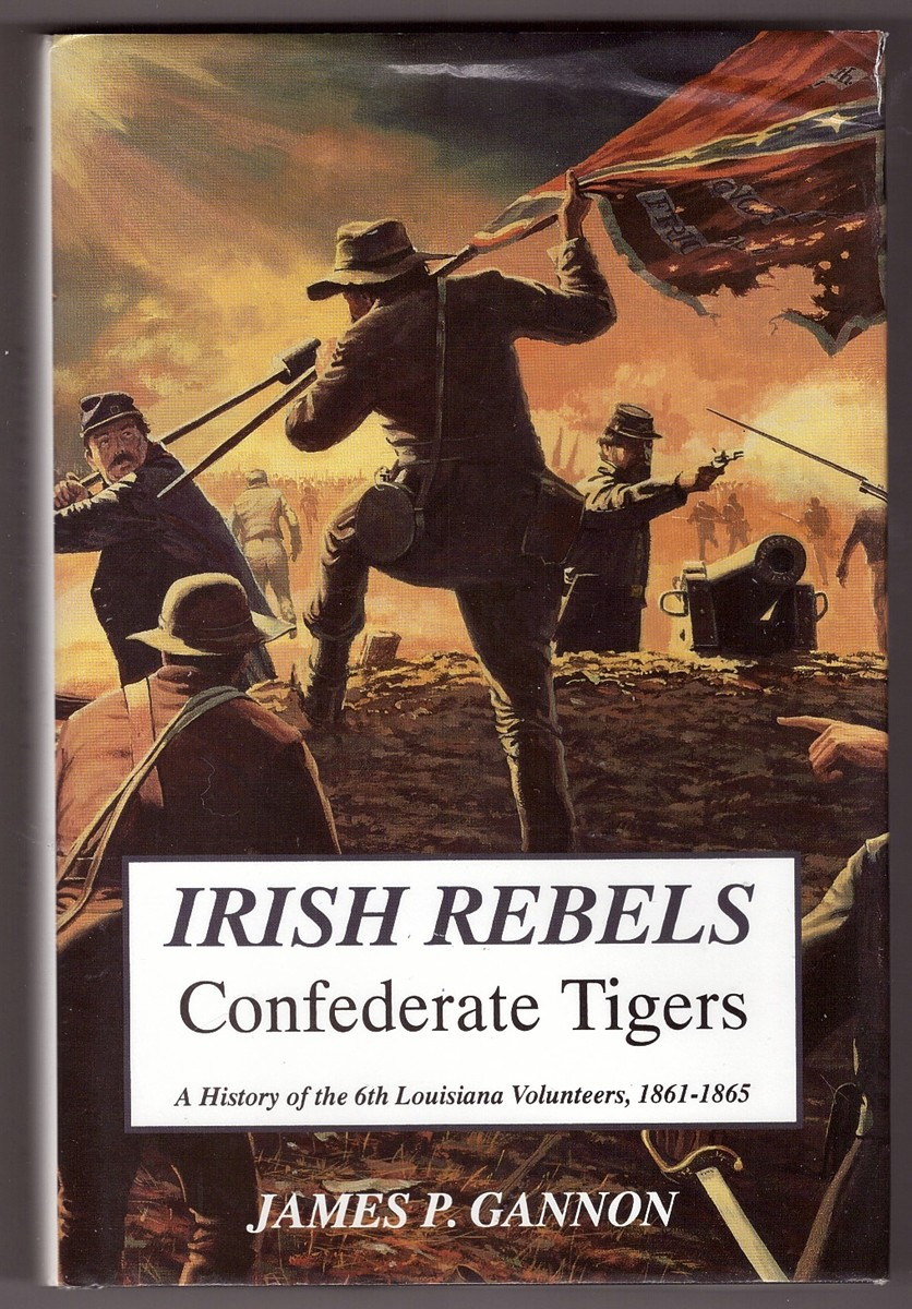 Image for Irish Rebels, Confederate Tigers  A History Of The 6th Louisiana Volunteers