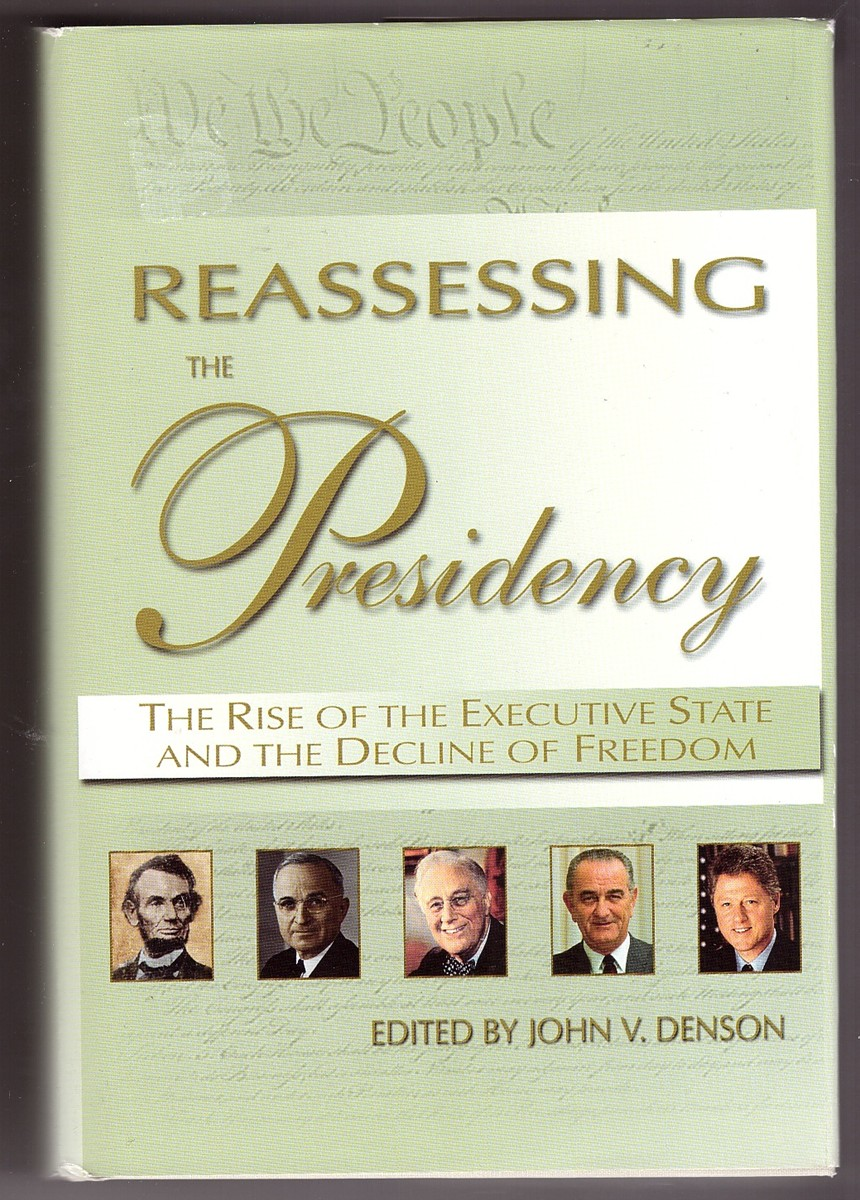 Image for Reassessing the Presidency   The Rise of the Executive State and the Decline of Freedom