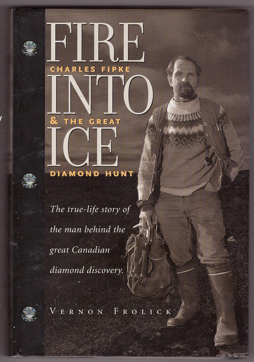 Image for Fire Into Ice  Charles Fipke and the Great Diamond Hunt