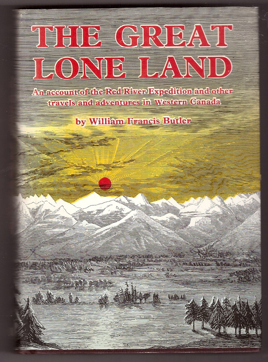 Image for The Great Lone Land An account of the Red River Expedition and other travels and adventures in Western Canada