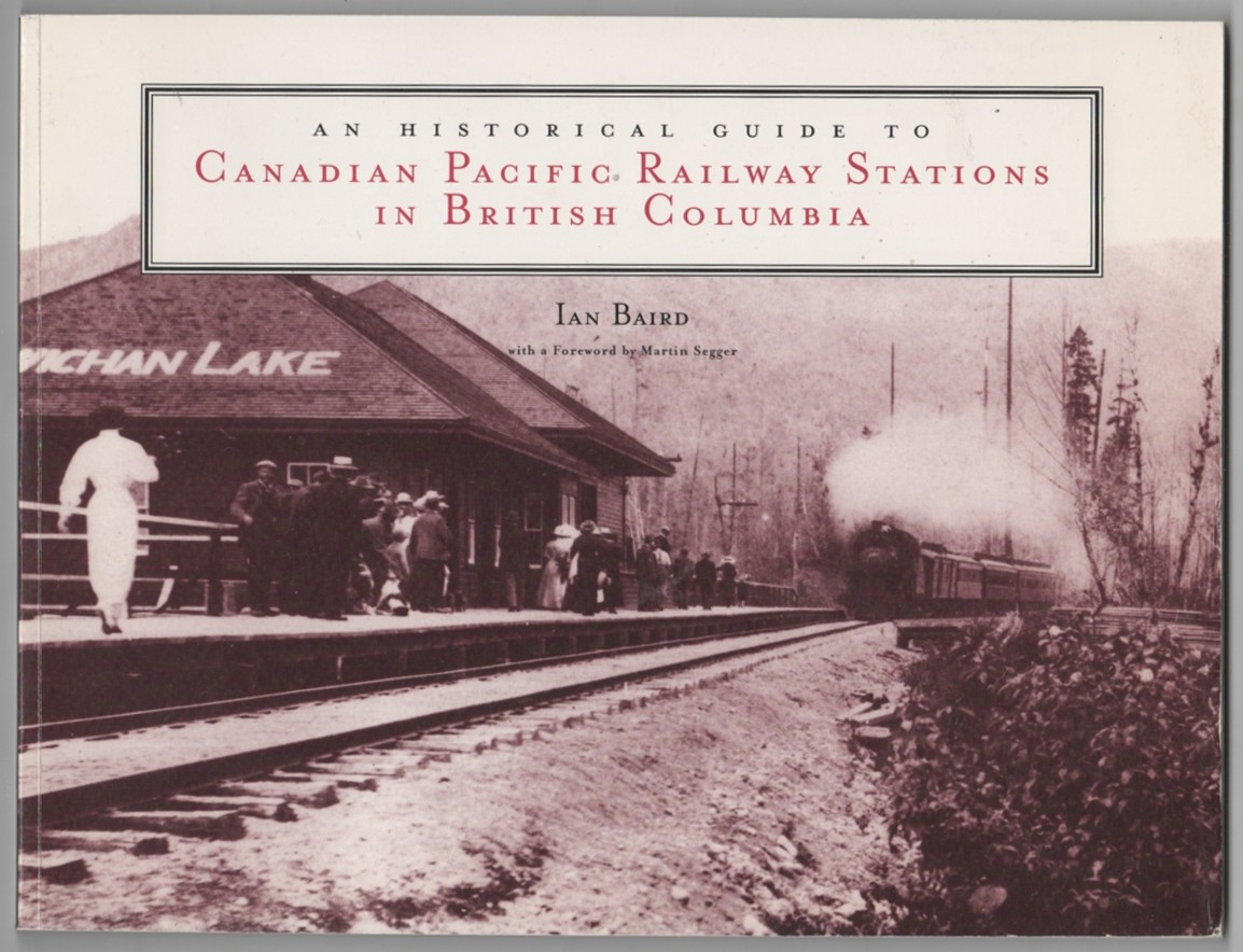 Image for An Historical Guide to Canadian Pacific Railway Stations in British Columbia