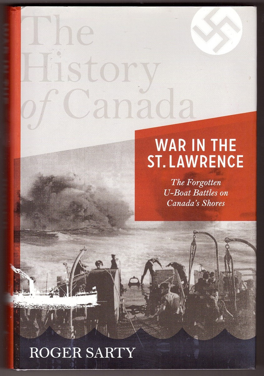Image for The History of Canada Series War in the St. Lawrence: the Forgotten U-Boat Battles on Canada's Shores