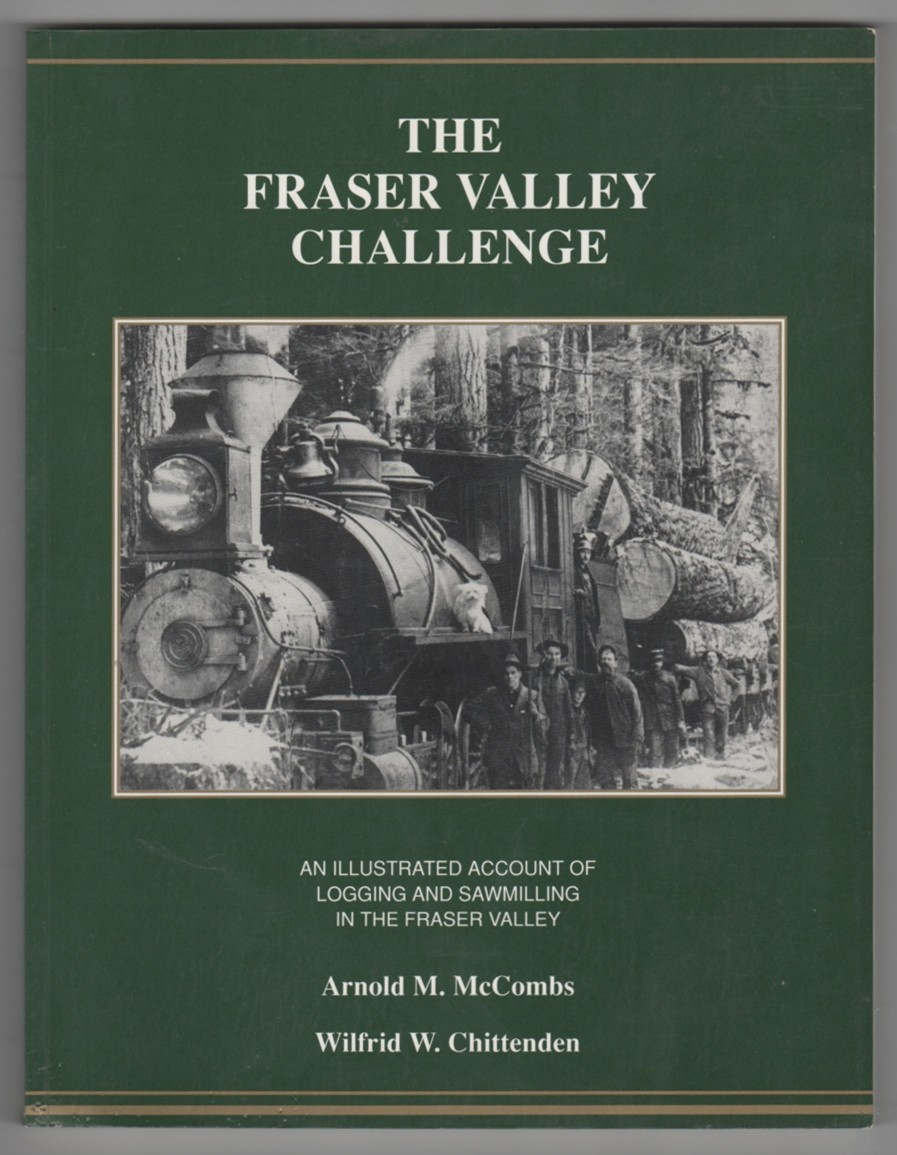 Image for The Fraser Valley Challenge; an Illustrated Account of Logging and Sawmilling in the Fraser Valley