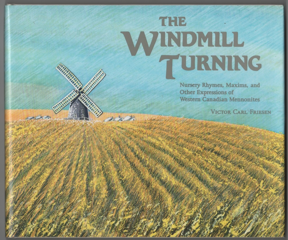 Image for The Windmill Turning Nursery Rhymes, Maxims, and Other Expressions of Western Canadian Mennonites