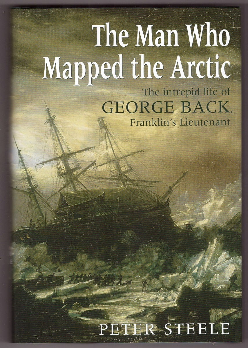 Image for The Man Who Mapped the Arctic The Intrepid Life of George Back, Franklin's Lieutenant