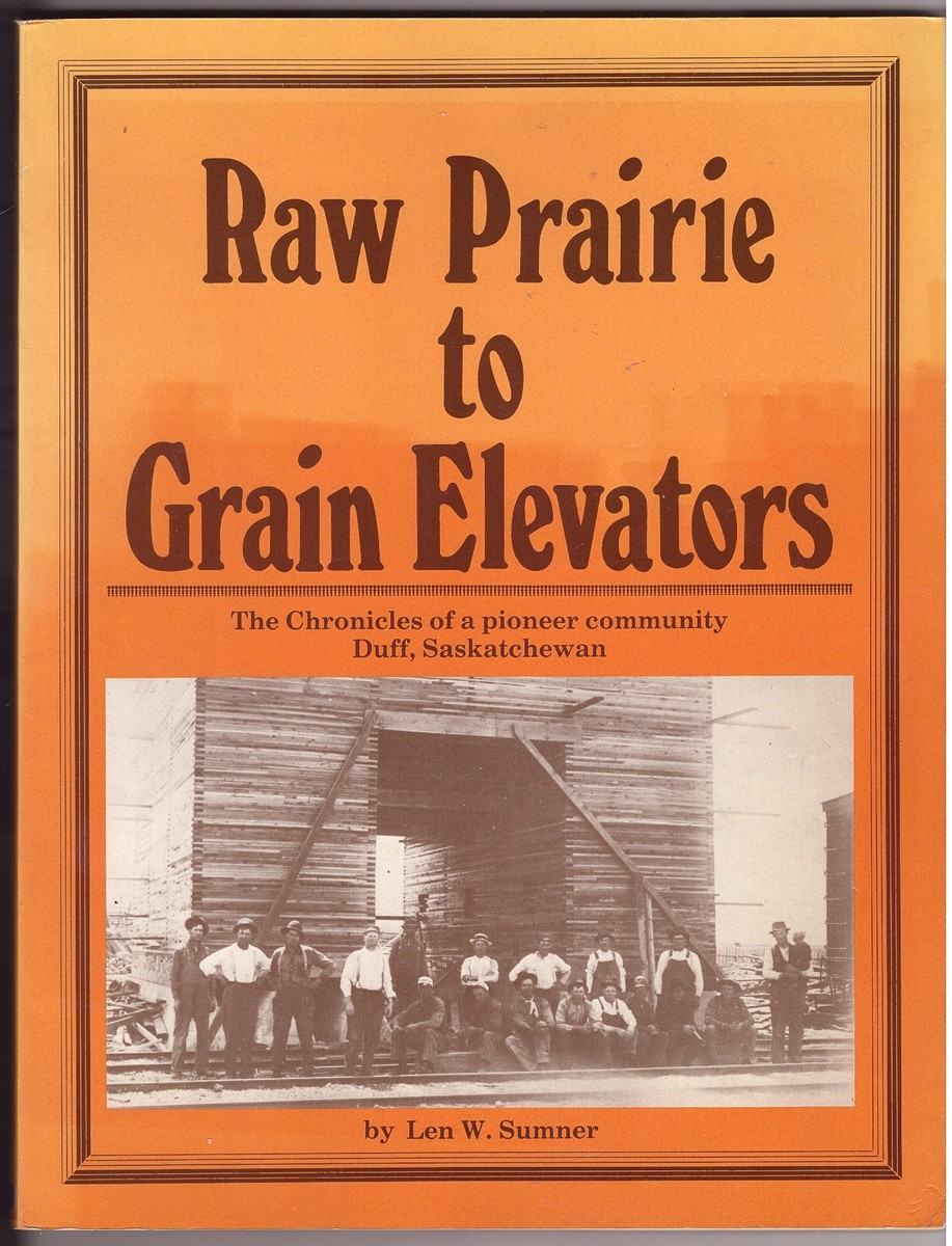 Image for Raw Prairie to Grain Elevators The Chronicles of a pioneer community Duff, Saskatchewan