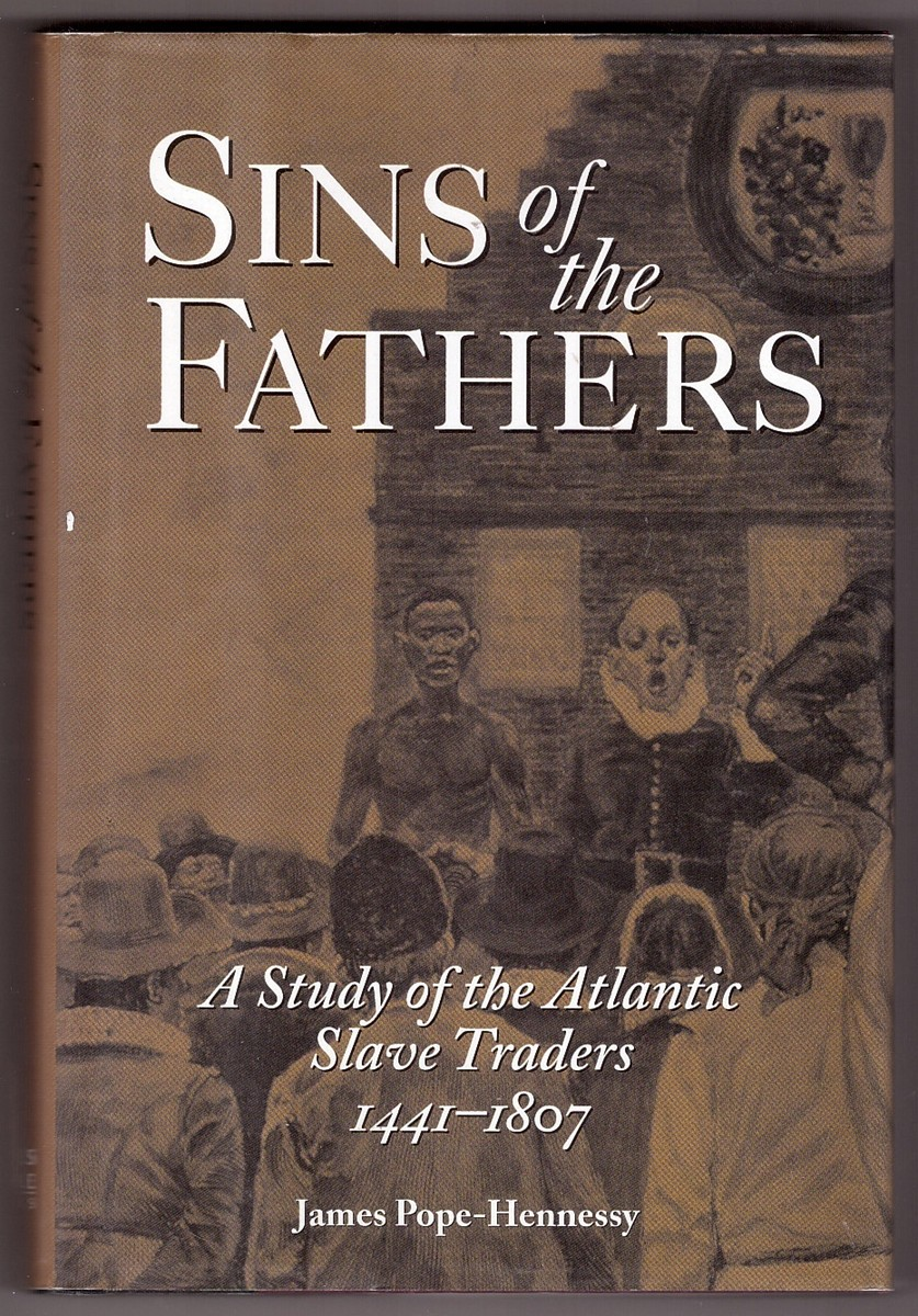 Image for Sins of the Fathers A Study of the Atlantic Slave Traders, 1441-1807