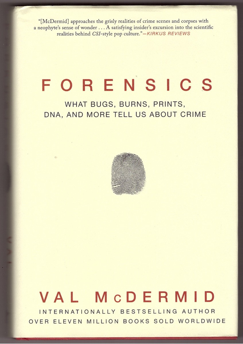 Image for Forensics What Bugs, Burns, Prints, DNA and More Tell Us about Crime