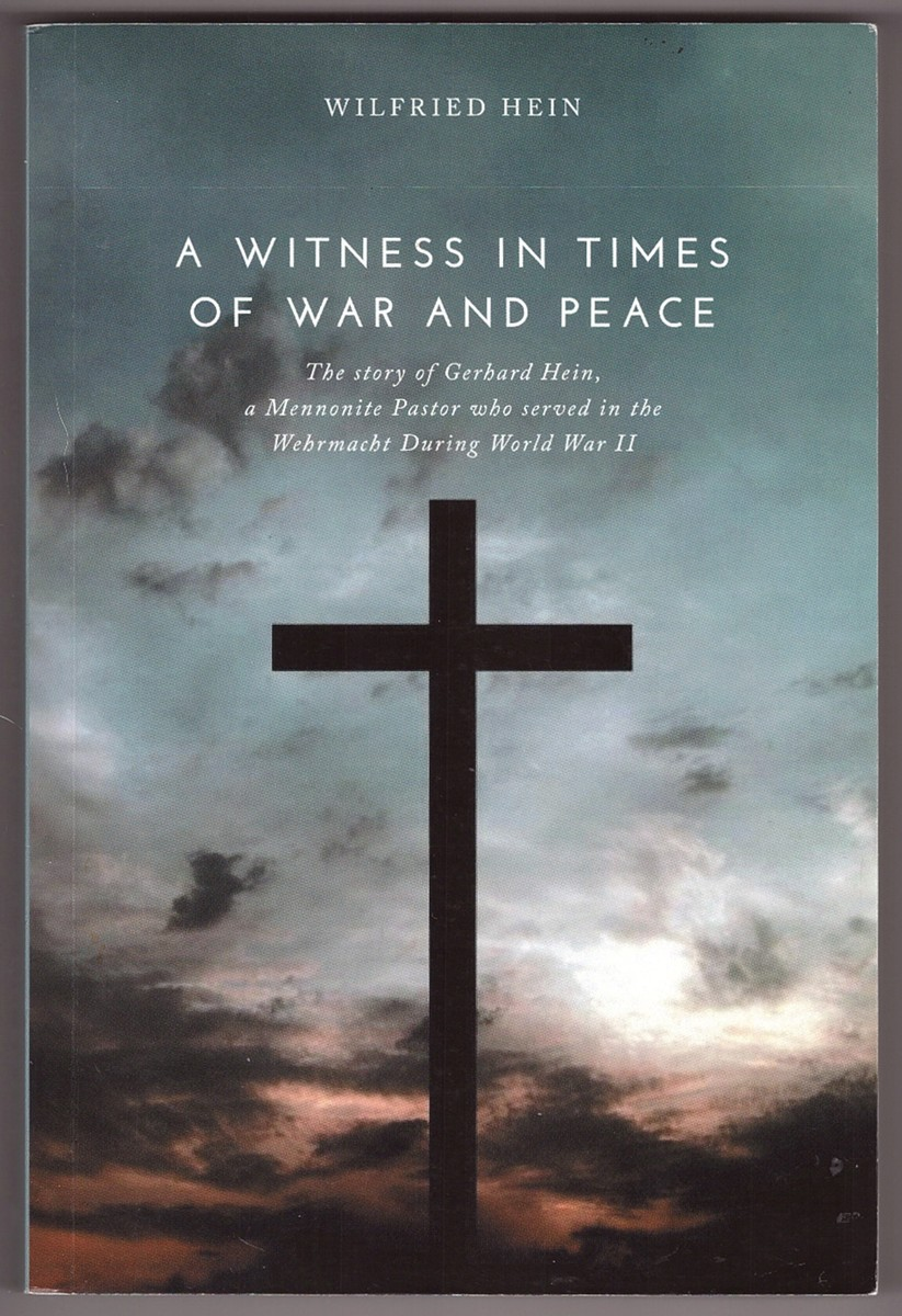 Image for A Witness in Times of War and Peace The Story of Gerhard Hein, a Mennonite Pastor Who Served in the Wehrmacht During World War II