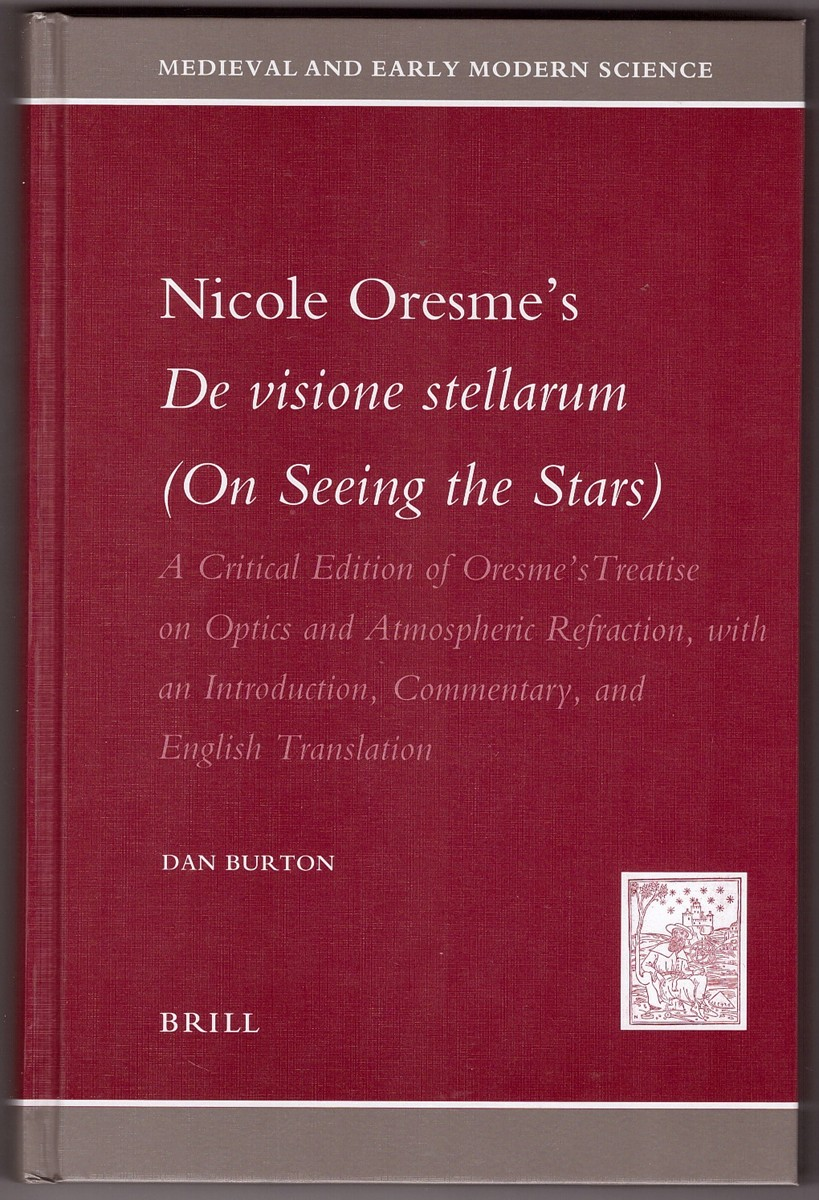 Image for Nicole Oresme's De Visione Stellarum A Critical Edition of Oresme's Treatise on Optics and Atmospheric Refraction, with an Introduction, Commentary, and English Translation