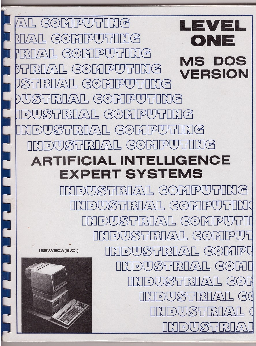 Image for INDUSTRIAL COMPUTING: ARTIFICIAL INTELLIGENCE and EXPERT SYSTEMS, LEVEL ONE; MS DOS VERSION