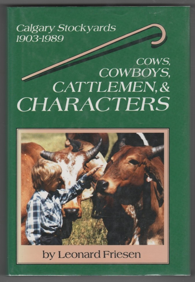 Image for Cows, Cowboys, Cattlemen, & Characters  A History of the Calgary Stockyards, 1903-1989